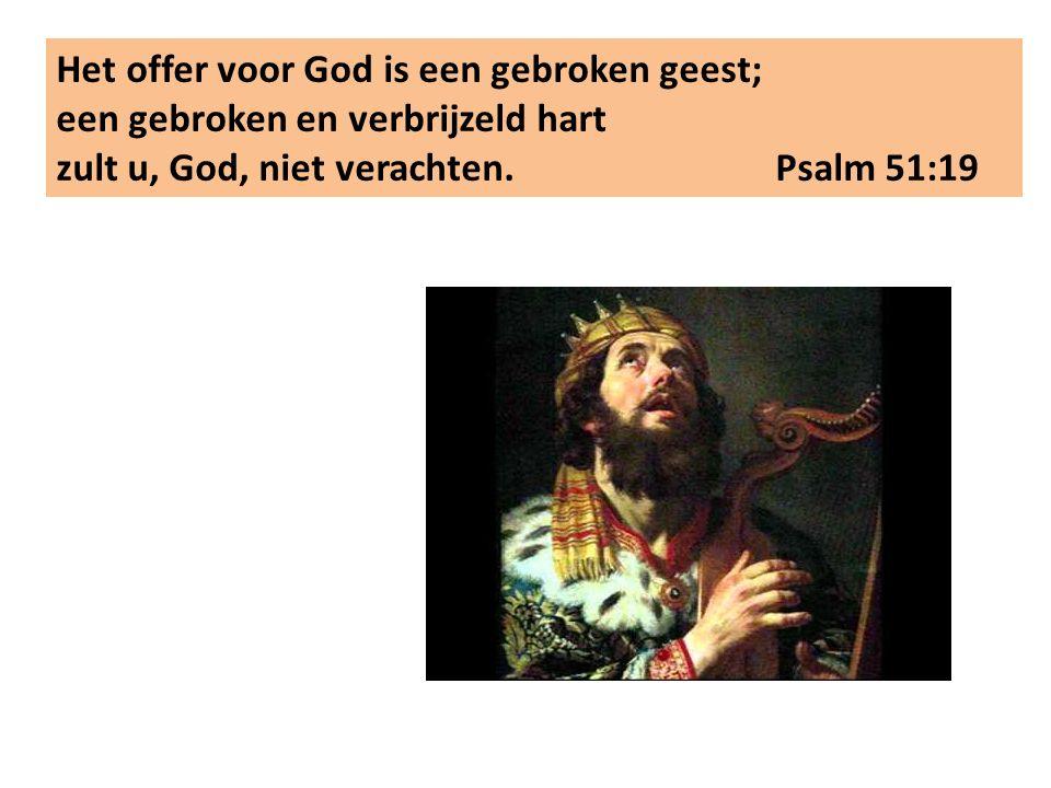 Het offer voor God is een gebroken geest; een gebroken en verbrijzeld hart zult u, God, niet verachten.