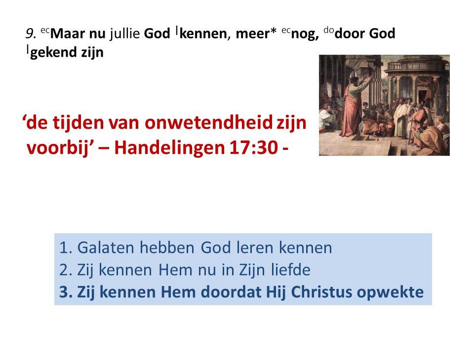 9. ec Maar nu jullie God | kennen, meer* ec nog, do door God | gekend zijn 1.
