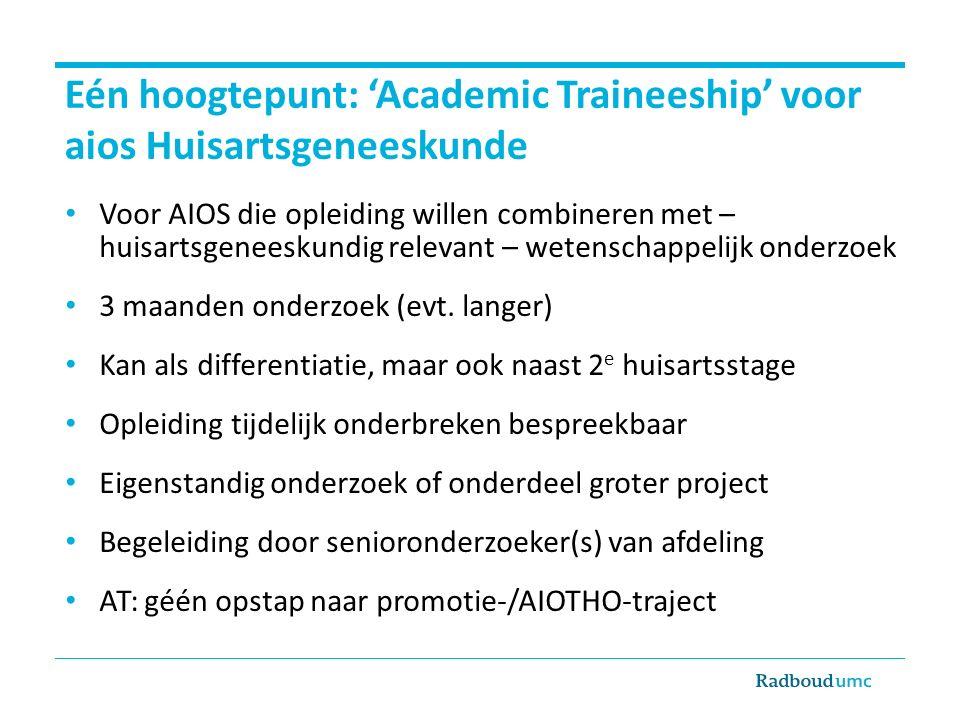 Eén hoogtepunt: 'Academic Traineeship' voor aios Huisartsgeneeskunde Voor AIOS die opleiding willen combineren met – huisartsgeneeskundig relevant – w