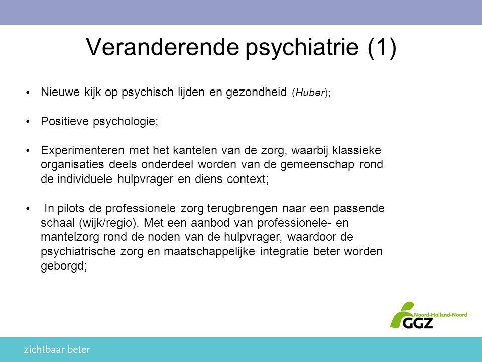 Nieuwe kijk op psychisch lijden en gezondheid (Huber); Positieve psychologie; Experimenteren met het kantelen van de zorg, waarbij klassieke organisaties deels onderdeel worden van de gemeenschap rond de individuele hulpvrager en diens context; In pilots de professionele zorg terugbrengen naar een passende schaal (wijk/regio).