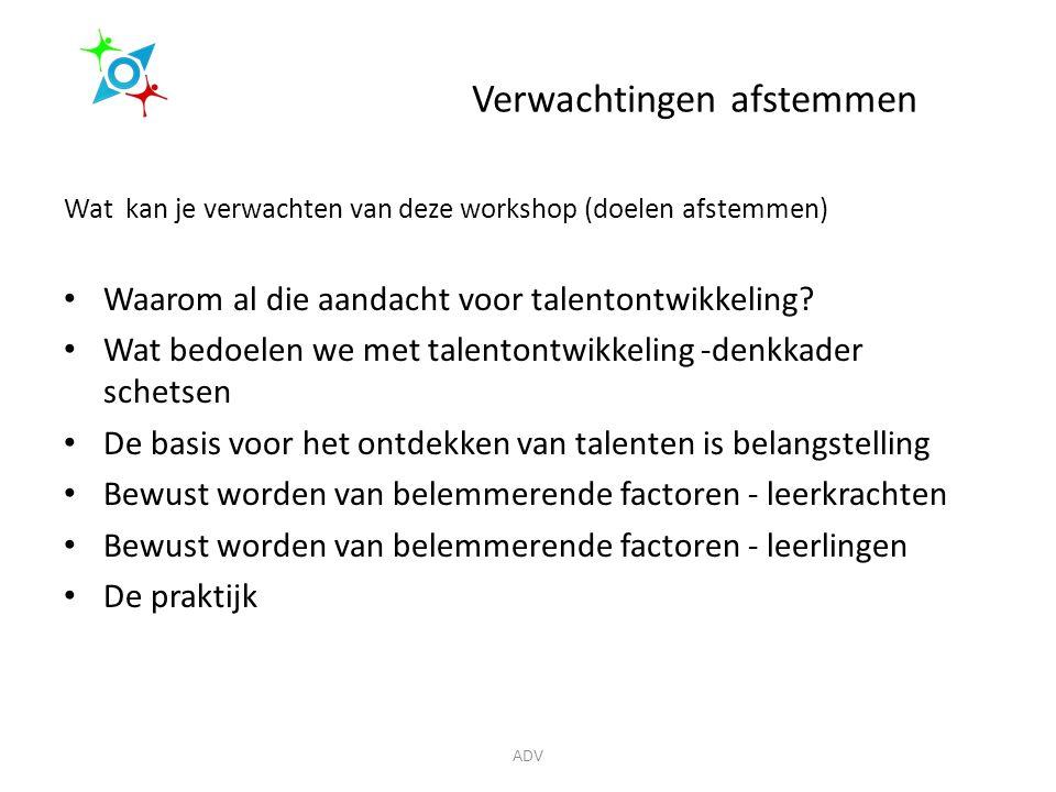 Verwachtingen afstemmen Wat kan je verwachten van deze workshop (doelen afstemmen) Waarom al die aandacht voor talentontwikkeling.