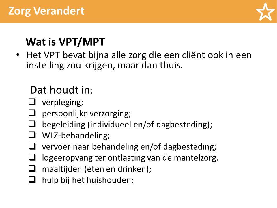 Zorg Verandert Wat is VPT/MPT Het VPT bevat bijna alle zorg die een cliënt ook in een instelling zou krijgen, maar dan thuis.