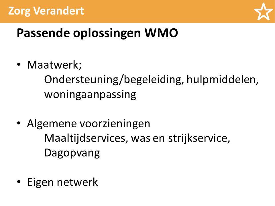 Zorg Verandert Passende oplossingen WMO Maatwerk; Ondersteuning/begeleiding, hulpmiddelen, woningaanpassing Algemene voorzieningen Maaltijdservices, was en strijkservice, Dagopvang Eigen netwerk