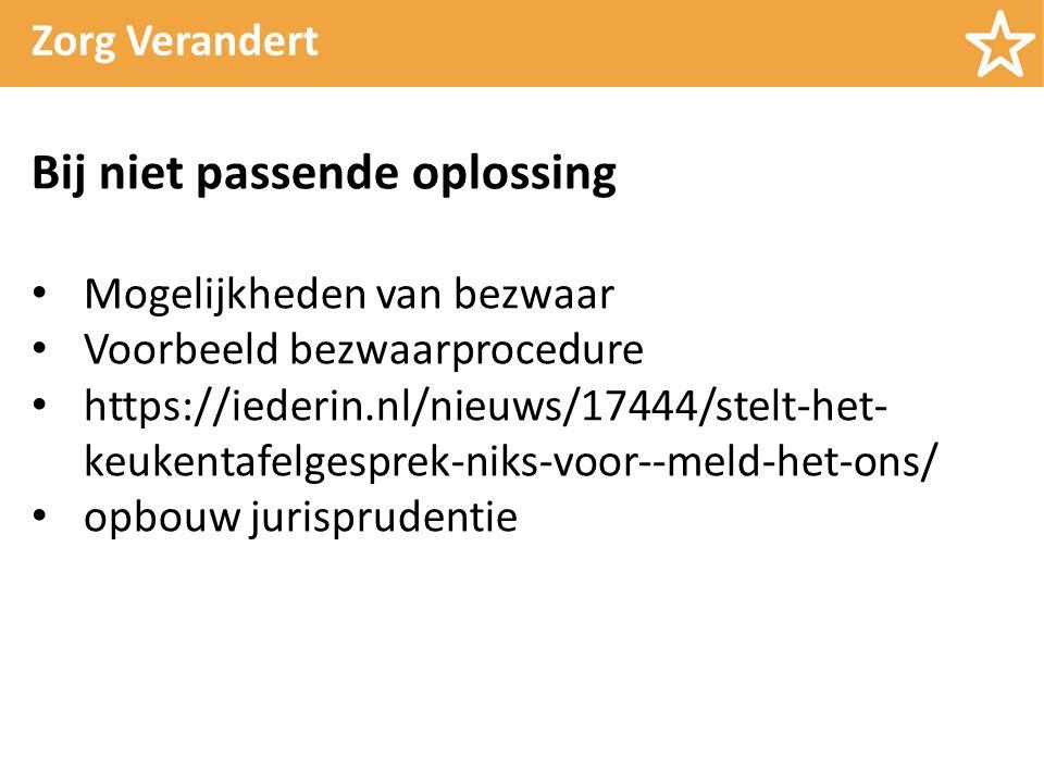 Zorg Verandert Bij niet passende oplossing Mogelijkheden van bezwaar Voorbeeld bezwaarprocedure https://iederin.nl/nieuws/17444/stelt-het- keukentafelgesprek-niks-voor--meld-het-ons/ opbouw jurisprudentie