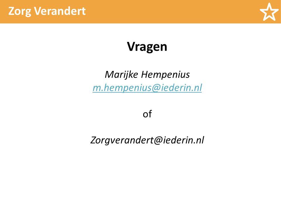 Zorg Verandert Vragen Marijke Hempenius m.hempenius@iederin.nl of Zorgverandert@iederin.nl