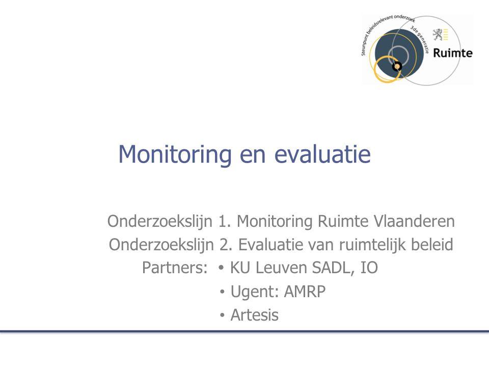 Monitoring en evaluatie Onderzoekslijn 1. Monitoring Ruimte Vlaanderen Onderzoekslijn 2. Evaluatie van ruimtelijk beleid Partners:  KU Leuven SADL, I