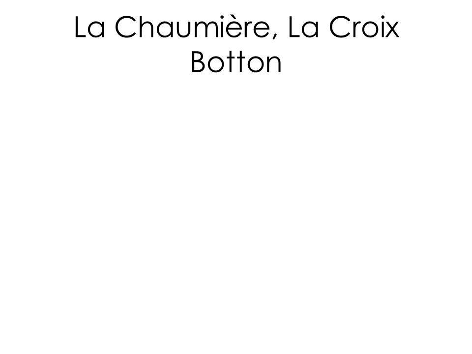 La Chaumière, La Croix Botton