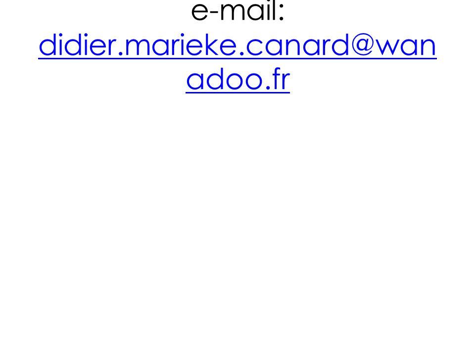 e-mail: didier.marieke.canard@wan adoo.fr didier.marieke.canard@wan adoo.fr