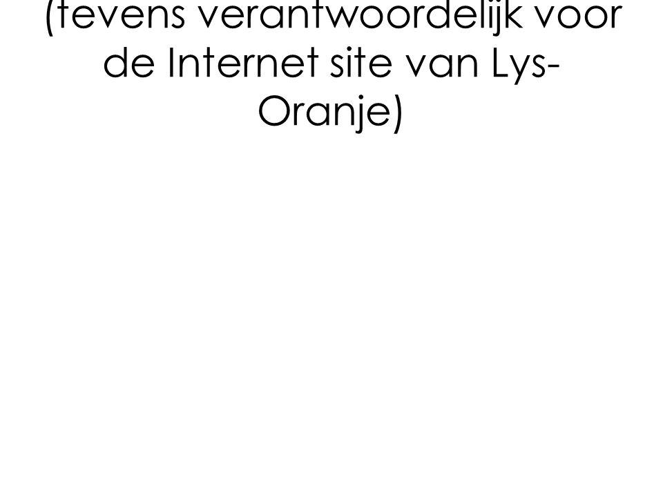 (tevens verantwoordelijk voor de Internet site van Lys- Oranje)