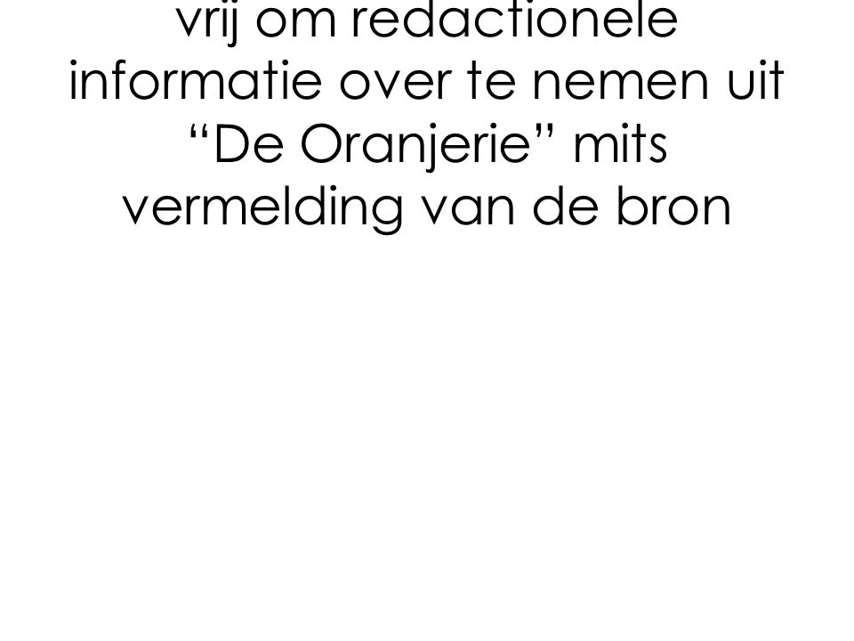 Het staat zusterverenigingen vrij om redactionele informatie over te nemen uit De Oranjerie mits vermelding van de bron