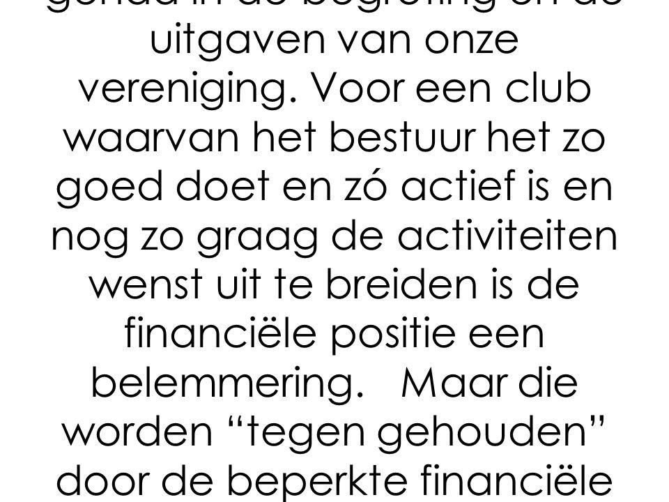 U hebt het al in het verslag van de jaarvergadering kunnen lezen dat ondergetekende de financiële toestand van de vereniging slecht vindt.