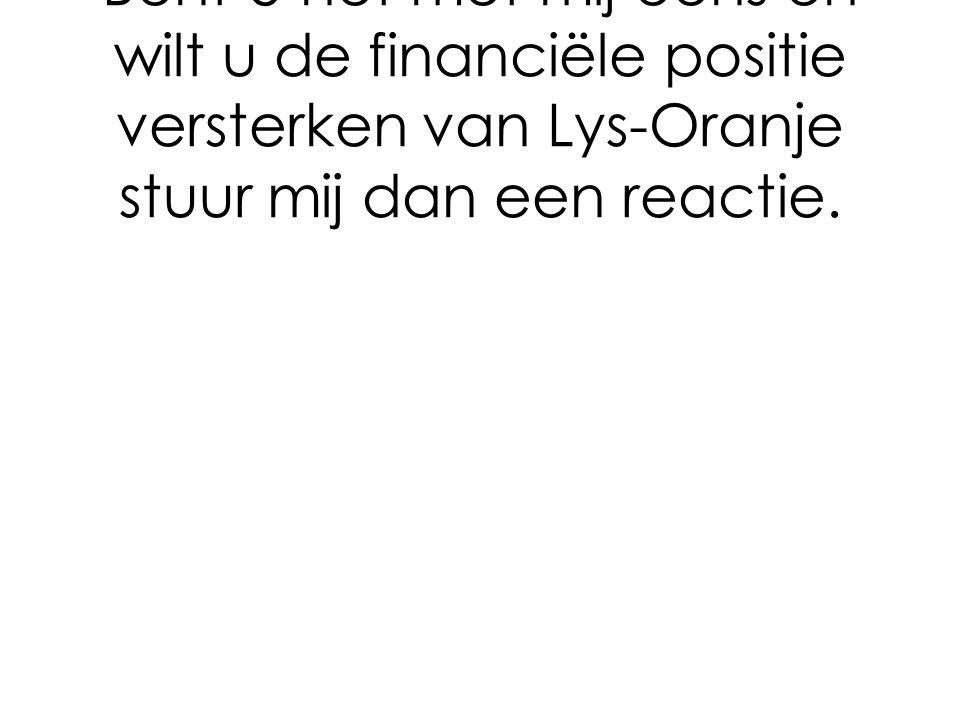 Bent U het met mij eens en wilt u de financiële positie versterken van Lys-Oranje stuur mij dan een reactie.