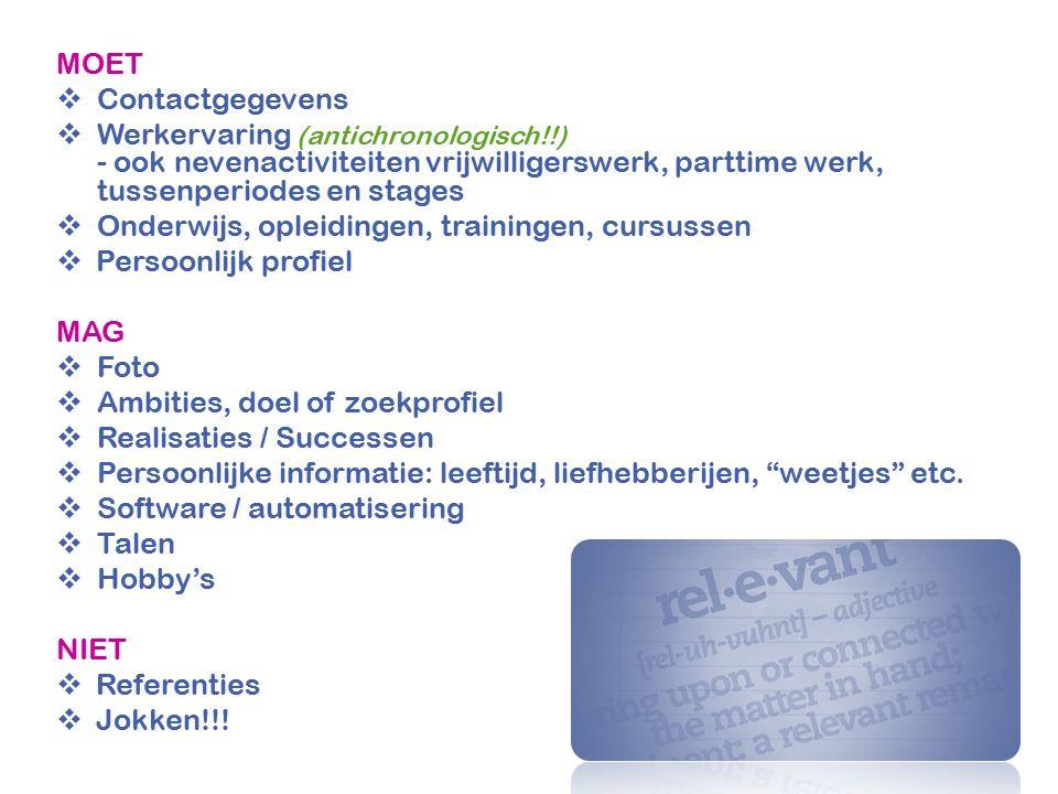 MOET  Contactgegevens  Werkervaring (antichronologisch!!) - ook nevenactiviteiten vrijwilligerswerk, parttime werk, tussenperiodes en stages  Onder