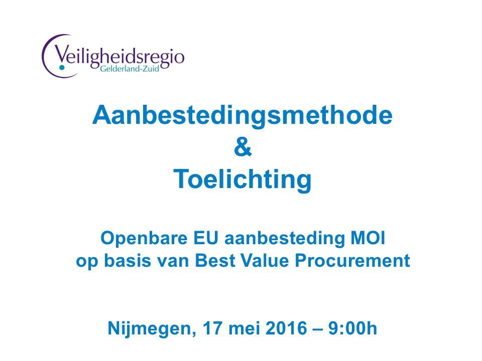 Aanbestedingsmethode & Toelichting Openbare EU aanbesteding MOI op basis van Best Value Procurement Nijmegen, 17 mei 2016 – 9:00h 1