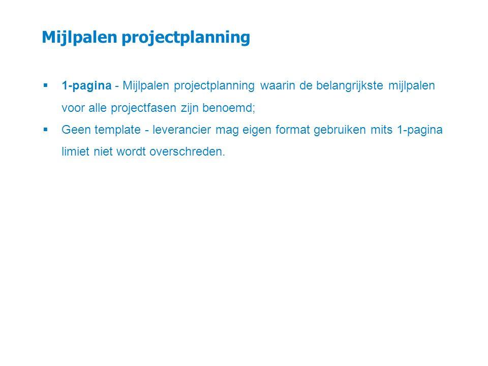  1-pagina - Mijlpalen projectplanning waarin de belangrijkste mijlpalen voor alle projectfasen zijn benoemd;  Geen template - leverancier mag eigen