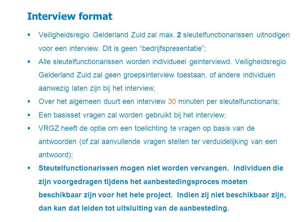 """Interview format  Veiligheidsregio Gelderland Zuid zal max. 2 sleutelfunctionarissen uitnodigen voor een interview. Dit is geen """"bedrijfspresentatie"""""""