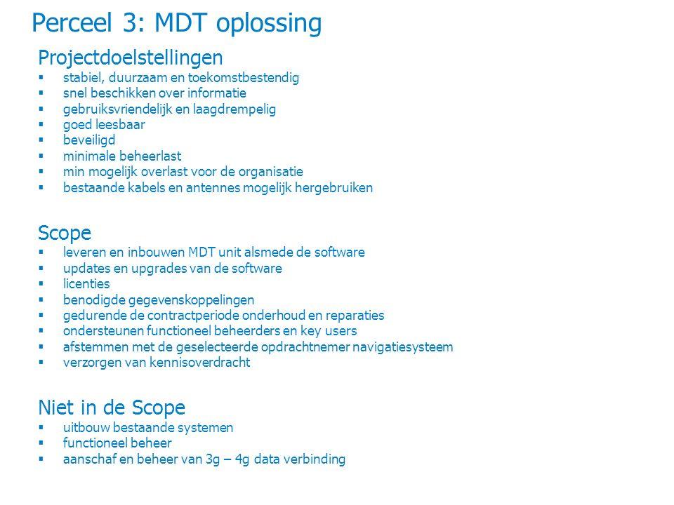 Perceel 3: MDT oplossing Projectdoelstellingen  stabiel, duurzaam en toekomstbestendig  snel beschikken over informatie  gebruiksvriendelijk en laa