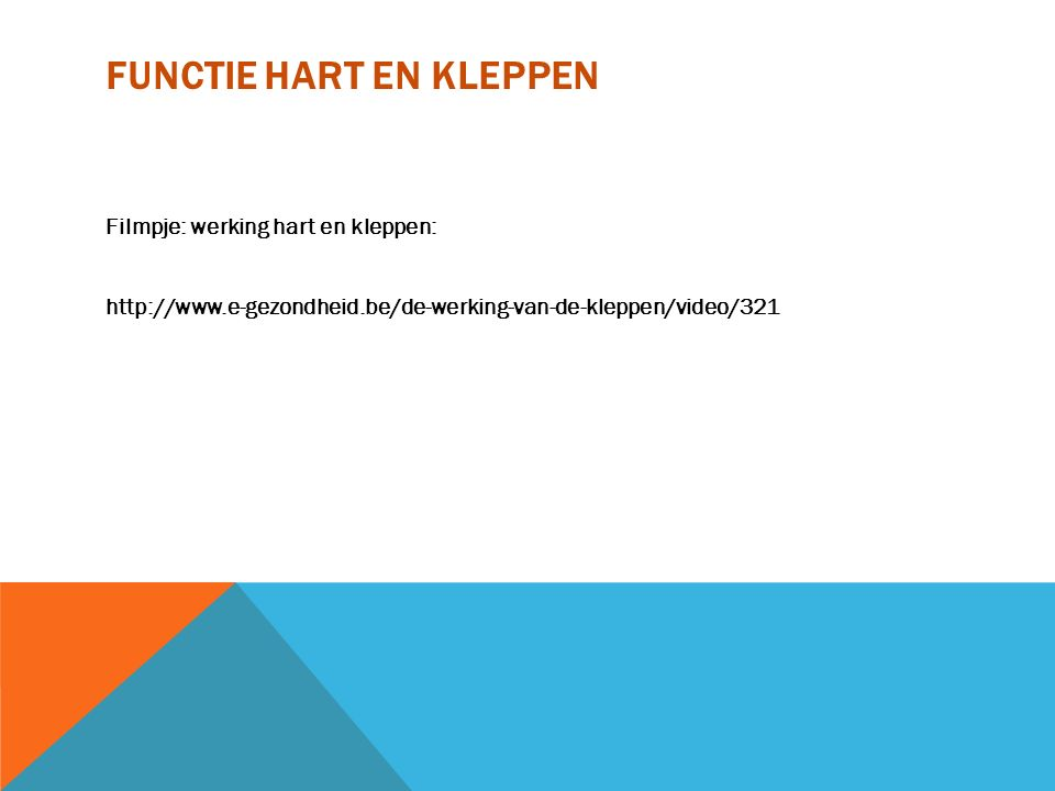 FUNCTIE HART EN KLEPPEN Filmpje: werking hart en kleppen: http://www.e-gezondheid.be/de-werking-van-de-kleppen/video/321