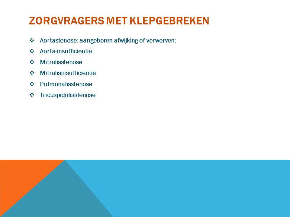 ZORGVRAGERS MET KLEPGEBREKEN  Aortastenose: aangeboren afwijking of verworven:  Aorta-insufficientie:  Mitralisstenose  Mitralisinsufficientie  P