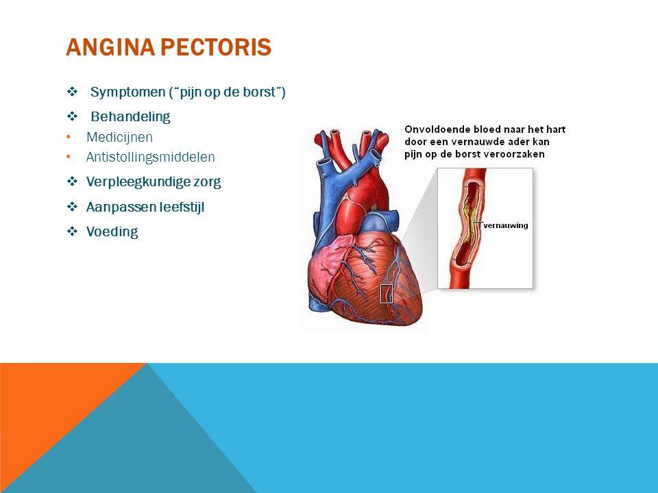 """ANGINA PECTORIS  Symptomen (""""pijn op de borst"""")  Behandeling Medicijnen Antistollingsmiddelen  Verpleegkundige zorg  Aanpassen leefstijl  Voeding"""
