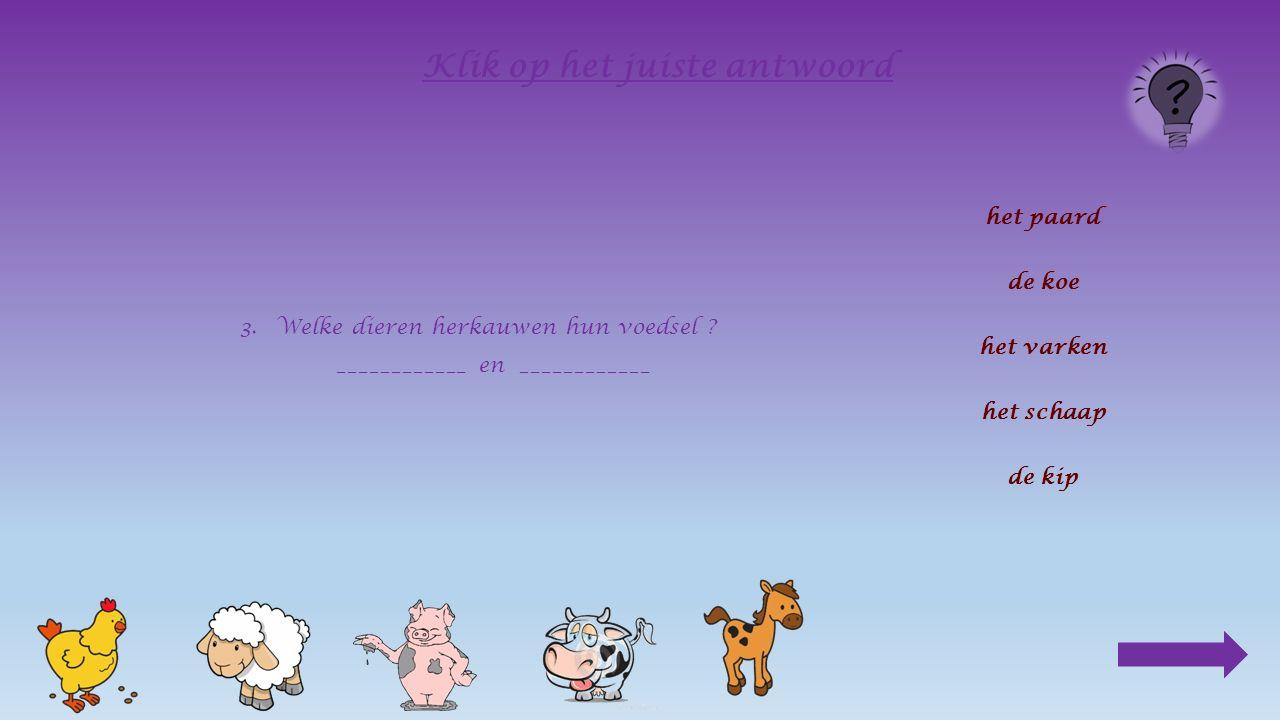 2.Welke dieren brengen hun jongen levend ter wereld ? ____________, ___________, ____________, ___________ Klik op het juiste antwoord het paard de ko