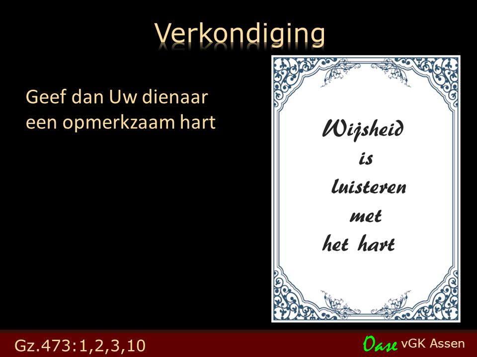 vGK Assen Oase Geef dan Uw dienaar een opmerkzaam hart Gz.473:1,2,3,10