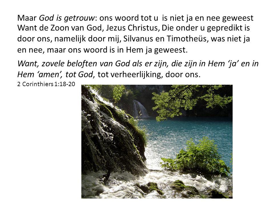 Maar God is getrouw: ons woord tot uis niet ja en nee geweest Want de Zoon van God, Jezus Christus, Die onder u gepredikt is door ons, namelijk door m