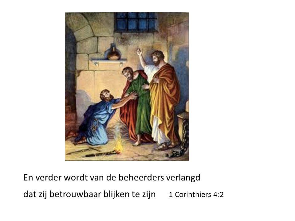 En verder wordt van de beheerders verlangd dat zij betrouwbaar blijken te zijn 1 Corinthiers 4:2
