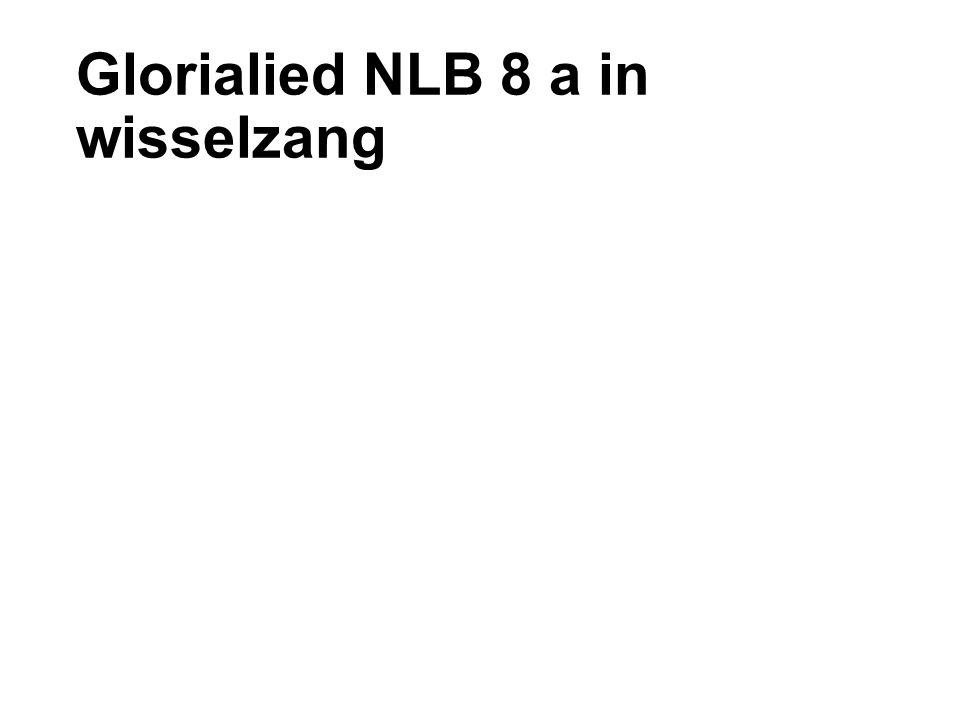 Glorialied NLB 8 a in wisselzang