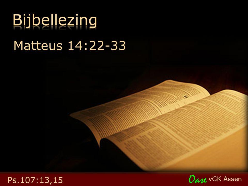 vGK Assen Oase Matteus 14:22-33 Ps.107:13,15