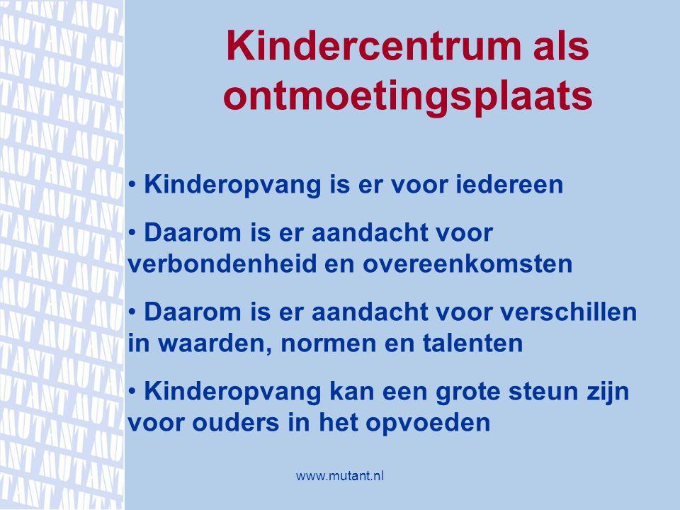 Kindercentrum als ontmoetingsplaats Kinderopvang is er voor iedereen Daarom is er aandacht voor verbondenheid en overeenkomsten Daarom is er aandacht