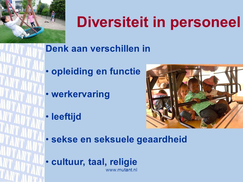 4. Diversiteit in personeel Denk aan verschillen in opleiding en functie werkervaring leeftijd sekse en seksuele geaardheid cultuur, taal, religie www