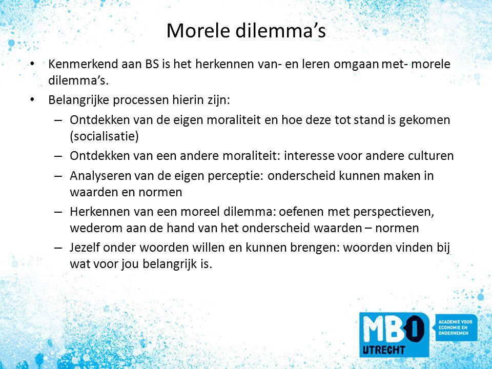 Morele dilemma's Kenmerkend aan BS is het herkennen van- en leren omgaan met- morele dilemma's.