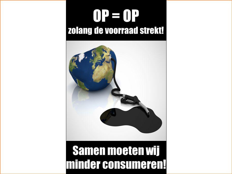 OP = OP zolang de voorraad strekt! Samen moeten wij minder consumeren!