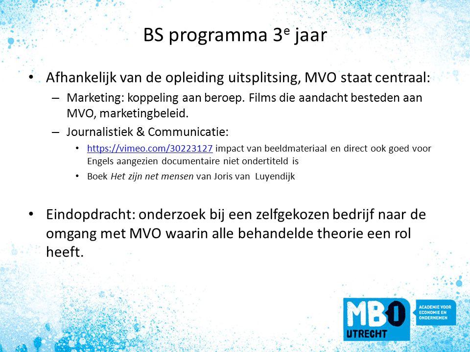 BS programma 3 e jaar Afhankelijk van de opleiding uitsplitsing, MVO staat centraal: – Marketing: koppeling aan beroep.