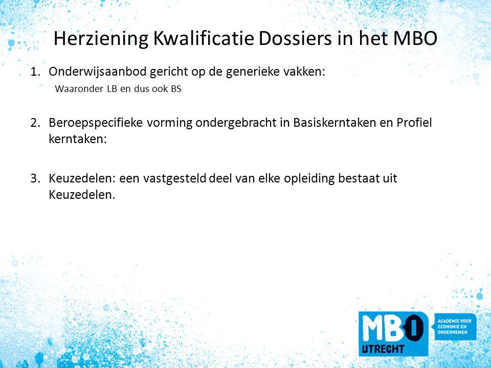 Herziening Kwalificatie Dossiers in het MBO 1.Onderwijsaanbod gericht op de generieke vakken: Waaronder LB en dus ook BS 2.Beroepspecifieke vorming ondergebracht in Basiskerntaken en Profiel kerntaken: 3.Keuzedelen: een vastgesteld deel van elke opleiding bestaat uit Keuzedelen.