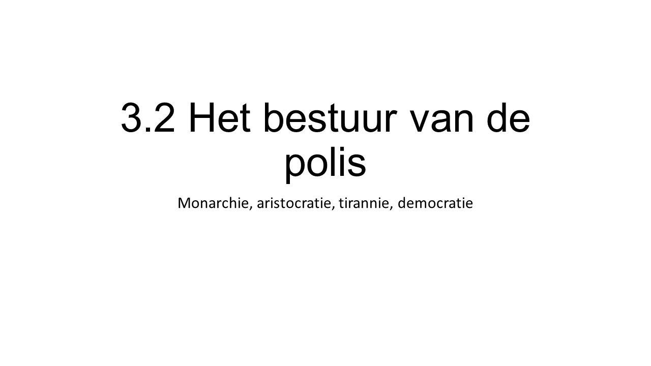 3.2 Het bestuur van de polis Monarchie, aristocratie, tirannie, democratie