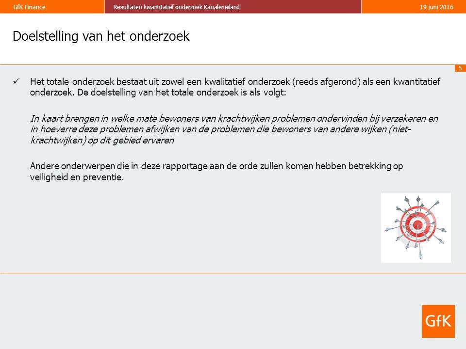 5 GfK FinanceResultaten kwantitatief onderzoek Kanaleneiland19 juni 2016 Doelstelling van het onderzoek Het totale onderzoek bestaat uit zowel een kwa