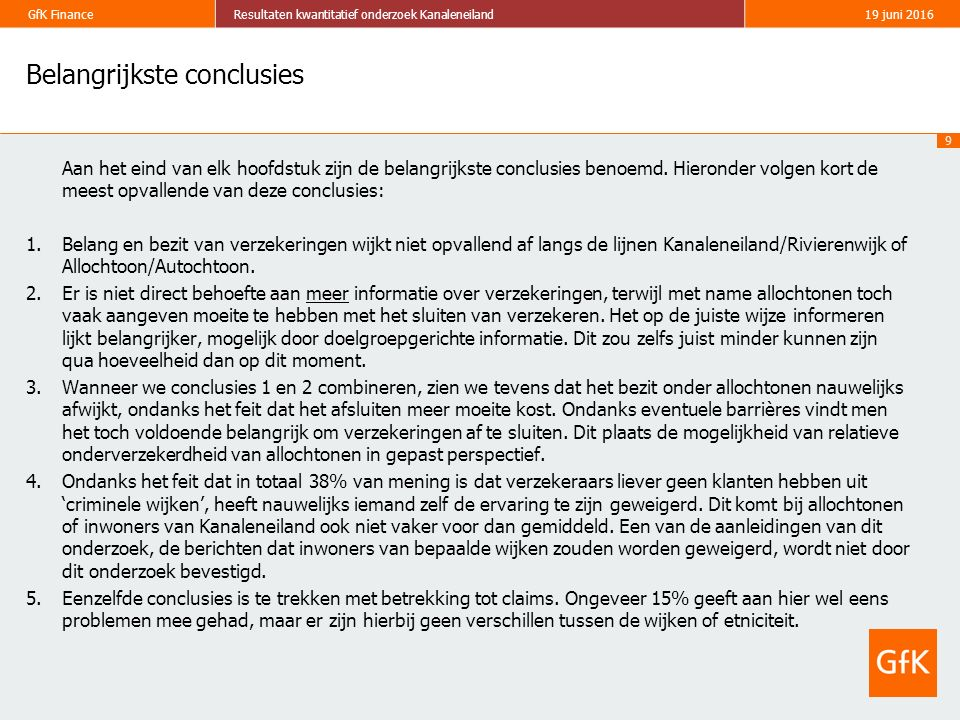 9 GfK FinanceResultaten kwantitatief onderzoek Kanaleneiland19 juni 2016 Belangrijkste conclusies Aan het eind van elk hoofdstuk zijn de belangrijkste