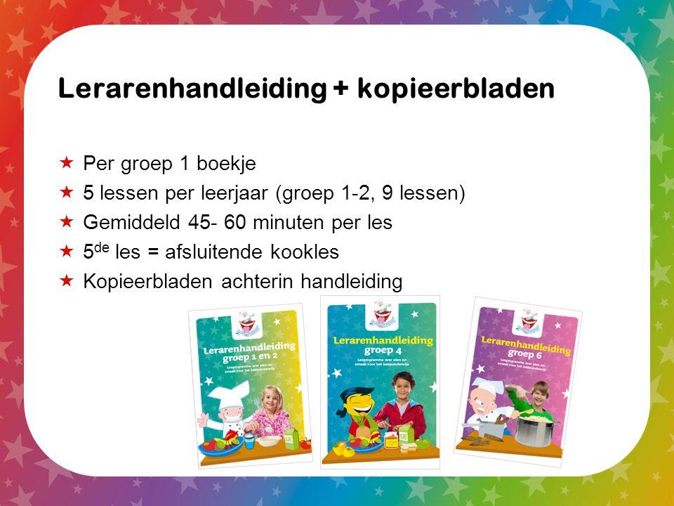 Lerarenhandleiding + kopieerbladen  Per groep 1 boekje  5 lessen per leerjaar (groep 1-2, 9 lessen)  Gemiddeld 45- 60 minuten per les  5 de les =