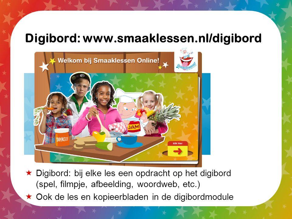 Digibord: www.smaaklessen.nl/digibord  Digibord: bij elke les een opdracht op het digibord (spel, filmpje, afbeelding, woordweb, etc.)  Ook de les e