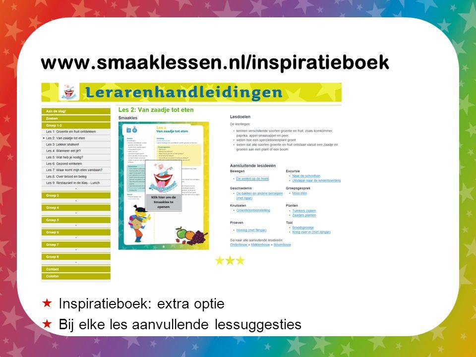 www.smaaklessen.nl/inspiratieboek  Inspiratieboek: extra optie  Bij elke les aanvullende lessuggesties
