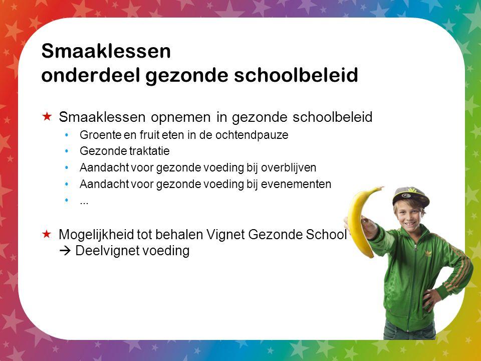 Smaaklessen onderdeel gezonde schoolbeleid  Smaaklessen opnemen in gezonde schoolbeleid Groente en fruit eten in de ochtendpauze Gezonde traktatie Aa