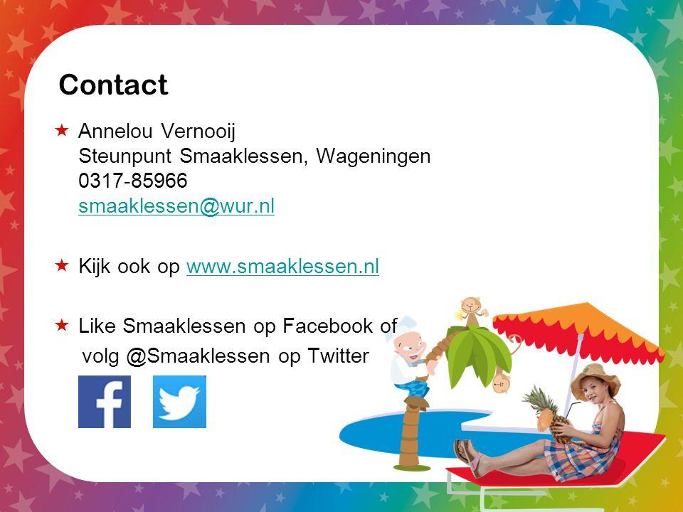 Contact  Annelou Vernooij Steunpunt Smaaklessen, Wageningen 0317-85966 smaaklessen@wur.nl smaaklessen@wur.nl  Kijk ook op www.smaaklessen.nlwww.smaaklessen.nl  Like Smaaklessen op Facebook of volg @Smaaklessen op Twitter