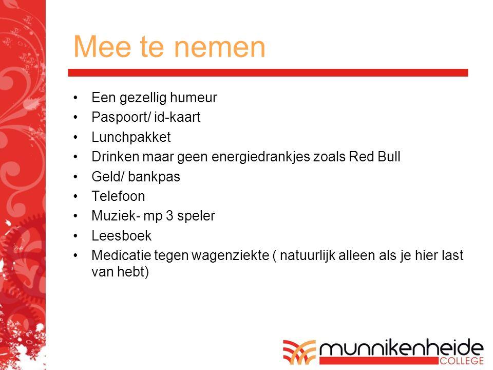 Mee te nemen Een gezellig humeur Paspoort/ id-kaart Lunchpakket Drinken maar geen energiedrankjes zoals Red Bull Geld/ bankpas Telefoon Muziek- mp 3 s