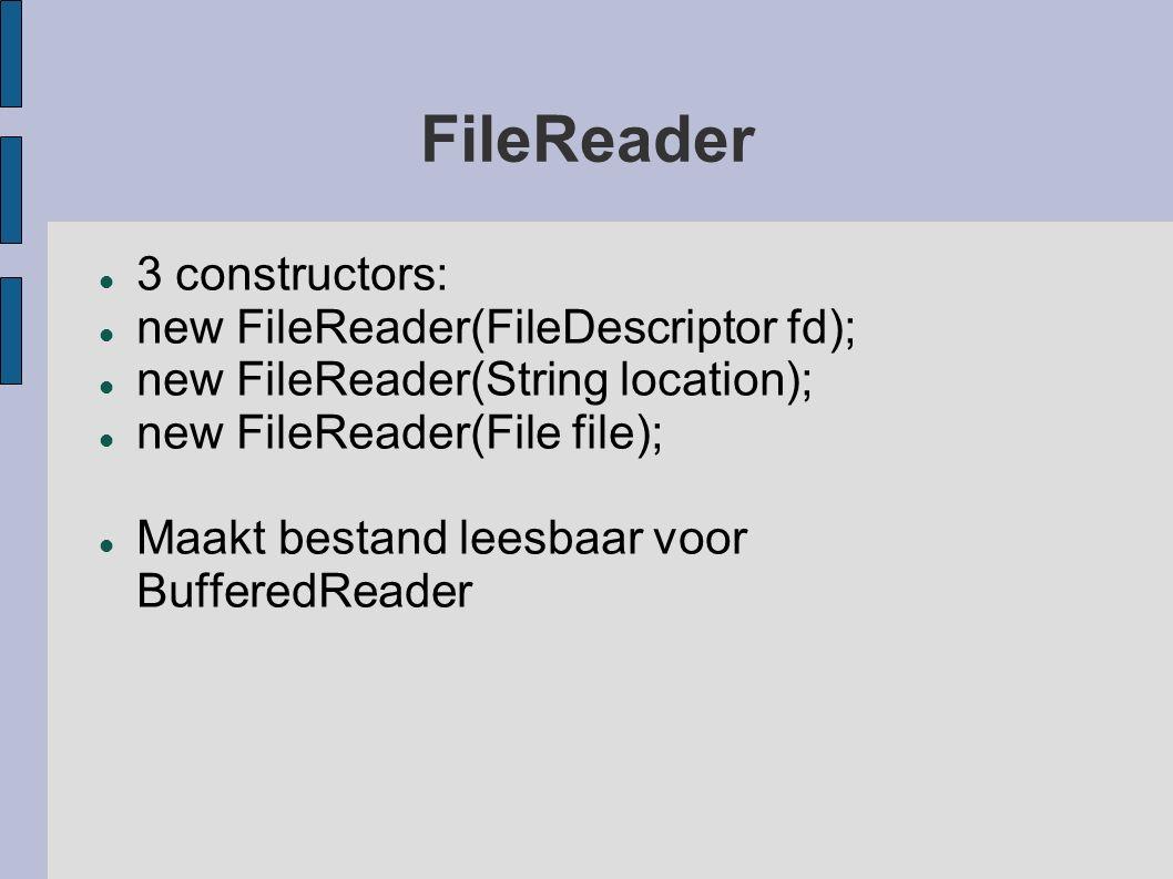 FileReader 3 constructors: new FileReader(FileDescriptor fd); new FileReader(String location); new FileReader(File file); Maakt bestand leesbaar voor BufferedReader