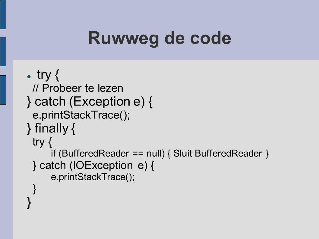 Ruwweg de code try { // Probeer te lezen } catch (Exception e) { e.printStackTrace(); } finally { try { if (BufferedReader == null) { Sluit BufferedReader } } catch (IOException e) { e.printStackTrace(); }