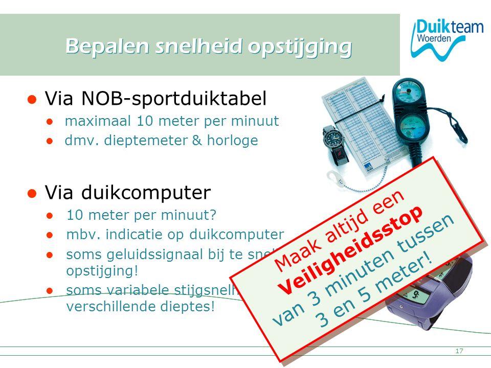 Nederlandse Onderwatersport Bond Bepalen snelheid opstijging Via NOB-sportduiktabel maximaal 10 meter per minuut dmv. dieptemeter & horloge Via duikco