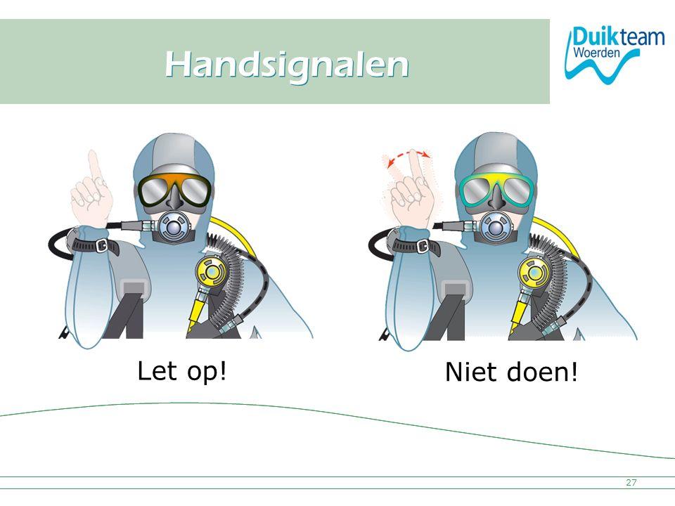 Nederlandse Onderwatersport Bond Handsignalen 27 Let op! Niet doen!