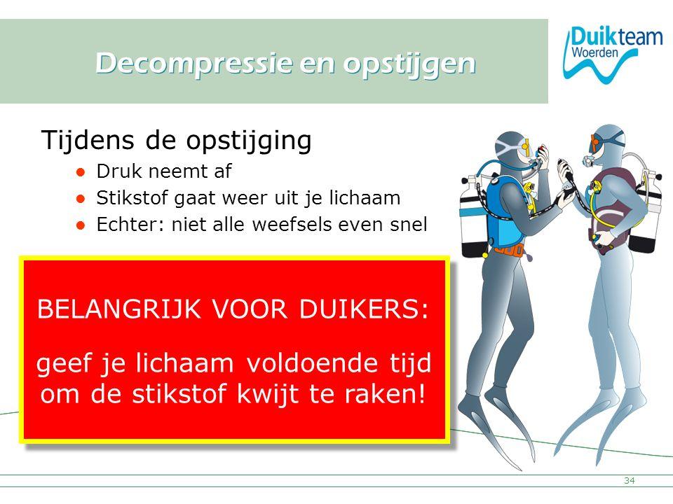 Nederlandse Onderwatersport Bond Decompressie en opstijgen Tijdens de opstijging Druk neemt af Stikstof gaat weer uit je lichaam Echter: niet alle wee